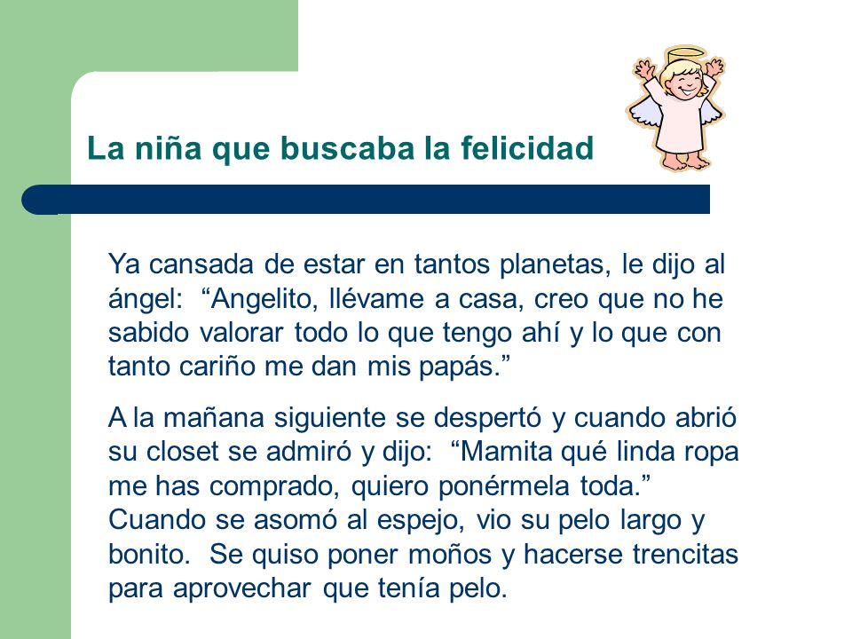"""La niña que buscaba la felicidad Ya cansada de estar en tantos planetas, le dijo al ángel: """"Angelito, llévame a casa, creo que no he sabido valorar to"""