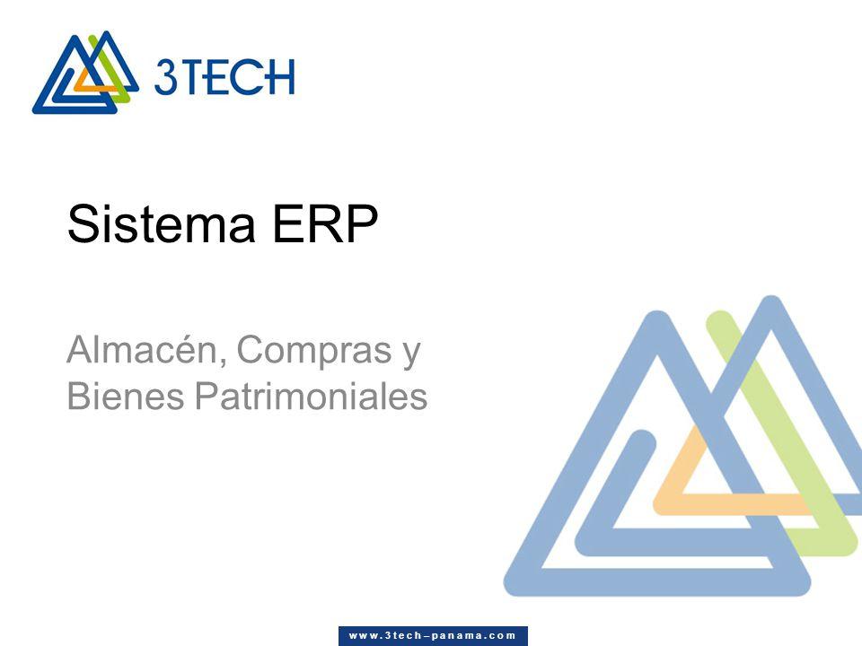 Sistema ERP Almacén, Compras y Bienes Patrimoniales w w w. 3 t e c h – p a n a m a. c o m