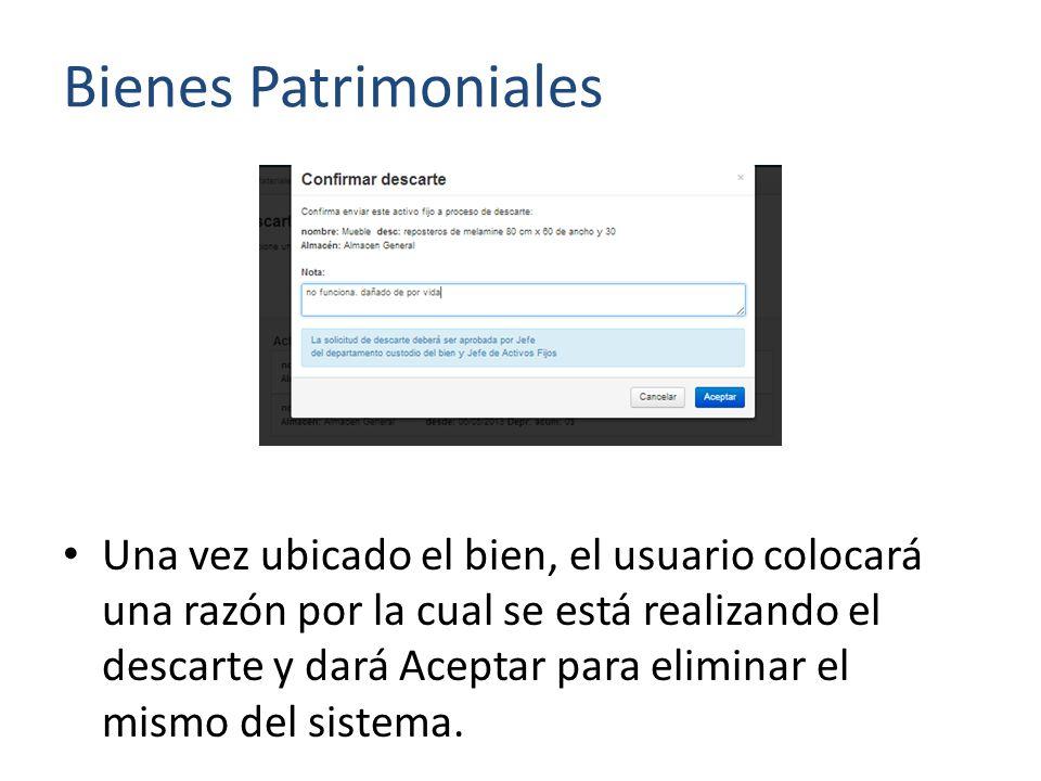 Bienes Patrimoniales Una vez ubicado el bien, el usuario colocará una razón por la cual se está realizando el descarte y dará Aceptar para eliminar el mismo del sistema.