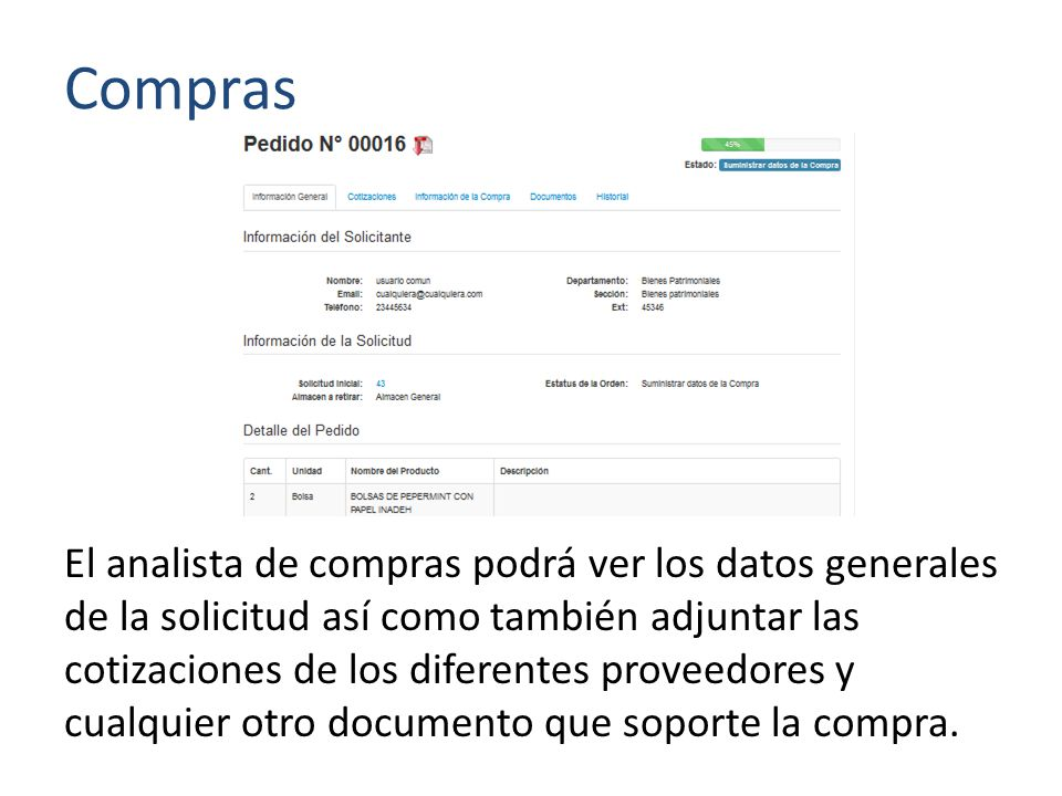 Compras El analista de compras podrá ver los datos generales de la solicitud así como también adjuntar las cotizaciones de los diferentes proveedores y cualquier otro documento que soporte la compra.