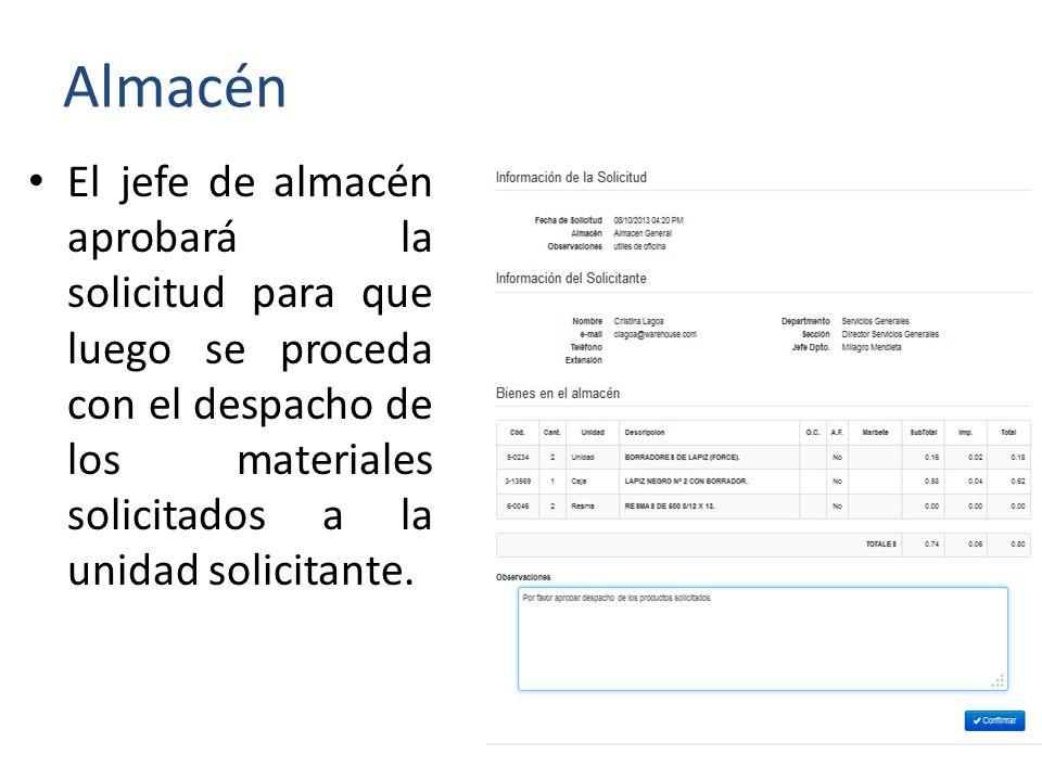 Almacén El jefe de almacén aprobará la solicitud para que luego se proceda con el despacho de los materiales solicitados a la unidad solicitante.
