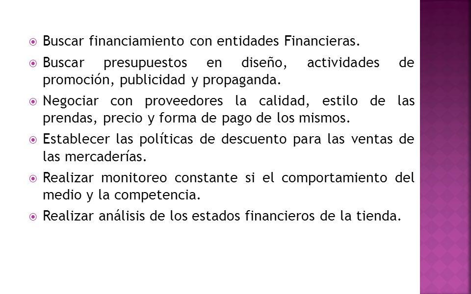  Buscar financiamiento con entidades Financieras.  Buscar presupuestos en diseño, actividades de promoción, publicidad y propaganda.  Negociar con
