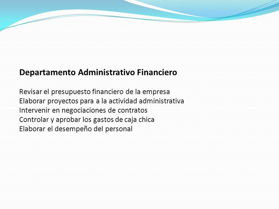 Departamento Administrativo Financiero Revisar el presupuesto financiero de la empresa Elaborar proyectos para a la actividad administrativa Interveni
