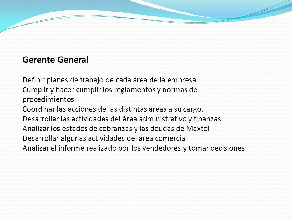 Gerente General Definir planes de trabajo de cada área de la empresa Cumplir y hacer cumplir los reglamentos y normas de procedimientos Coordinar las acciones de las distintas áreas a su cargo.