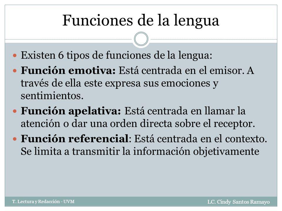 Funciones de la lengua Existen 6 tipos de funciones de la lengua: Función emotiva: Está centrada en el emisor.