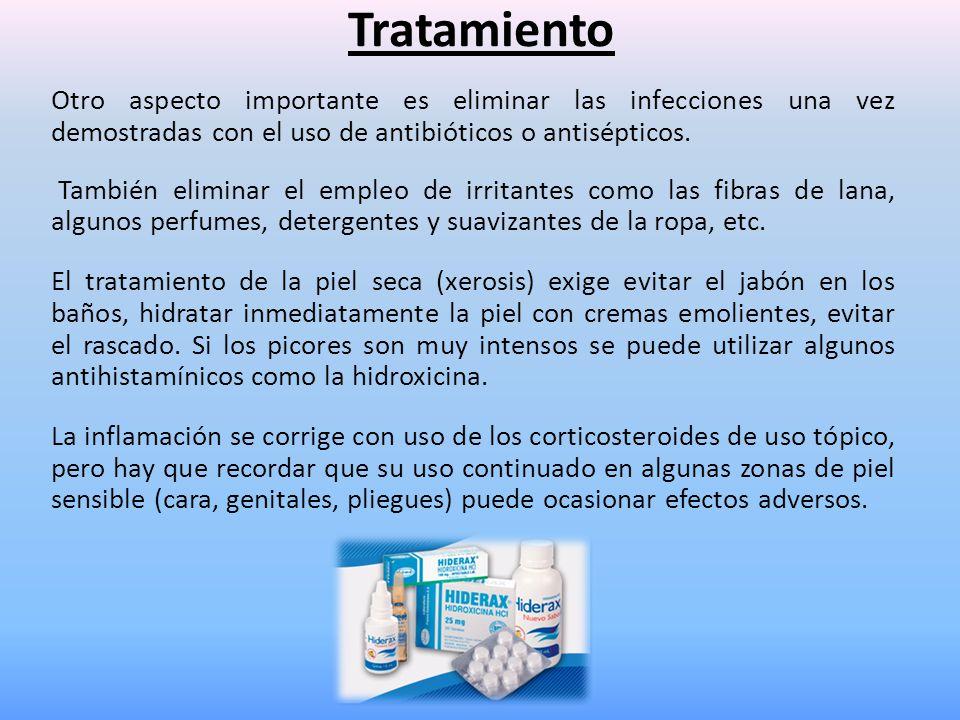 Tratamiento Otro aspecto importante es eliminar las infecciones una vez demostradas con el uso de antibióticos o antisépticos. También eliminar el emp