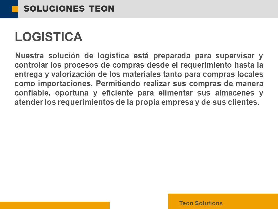  SAP AG 2003, mySAP ERP – Technology Facts, 8 SOLUCIONES TEON Teon Solutions LOGISTICA Nuestra solución de logística está preparada para supervisar y controlar los procesos de compras desde el requerimiento hasta la entrega y valorización de los materiales tanto para compras locales como importaciones.
