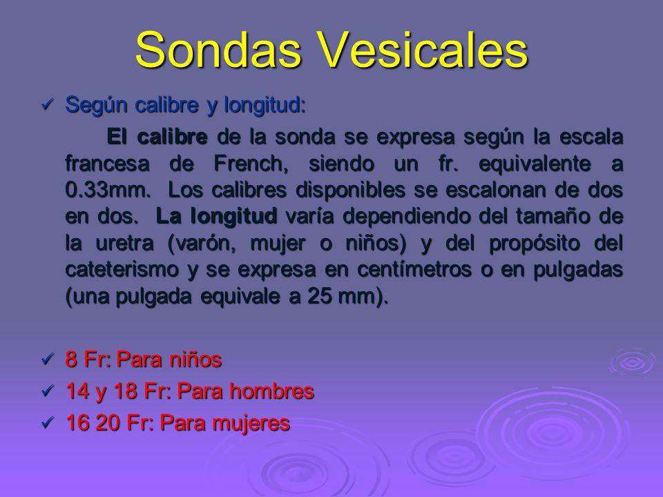 Sondas Vesicales Según calibre y longitud: Según calibre y longitud: El calibre de la sonda se expresa según la escala francesa de French, siendo un fr.