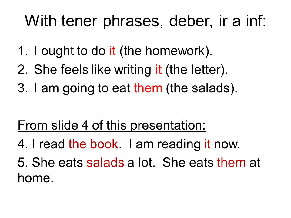 With tener phrases, deber, ir a inf: 1.I ought to do it (the homework).