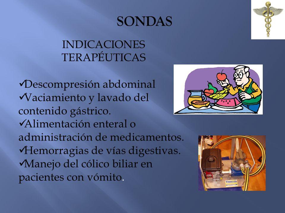 SONDAS INDICACIONES TERAPÉUTICAS Descompresión abdominal Vaciamiento y lavado del contenido gástrico. Alimentación enteral o administración de medicam