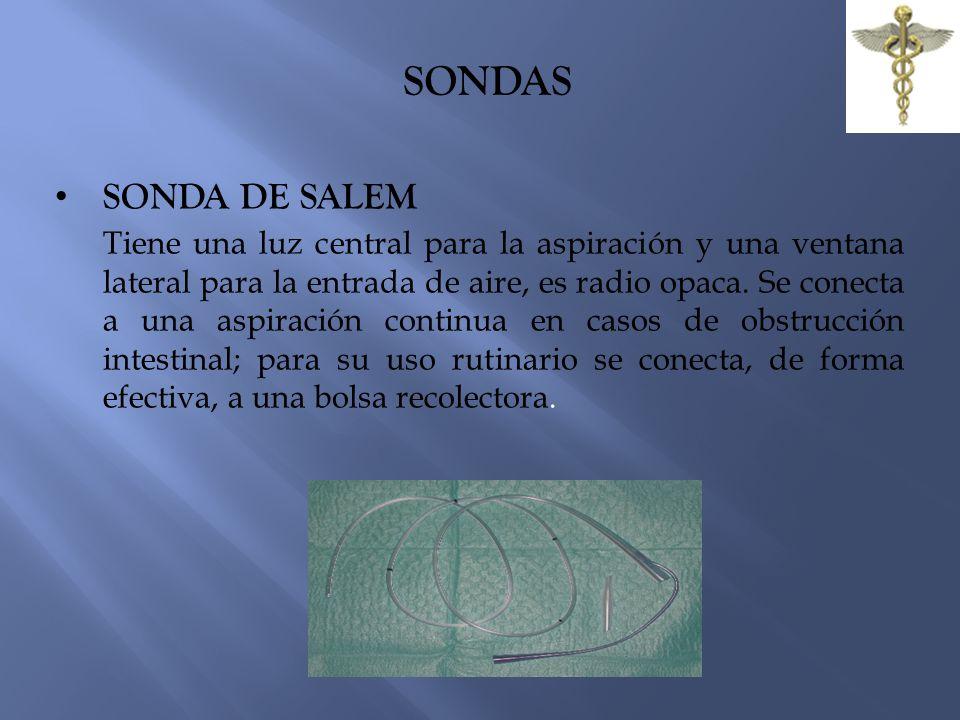 SONDAS SONDA DE SALEM Tiene una luz central para la aspiración y una ventana lateral para la entrada de aire, es radio opaca. Se conecta a una aspirac