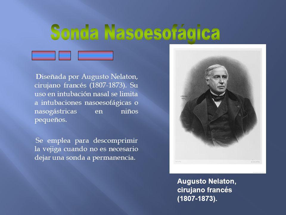 D iseñada por Augusto Nelaton, cirujano francés (1807-1873). Su uso en intubación nasal se limita a intubaciones nasoesofágicas o nasogástricas en niñ