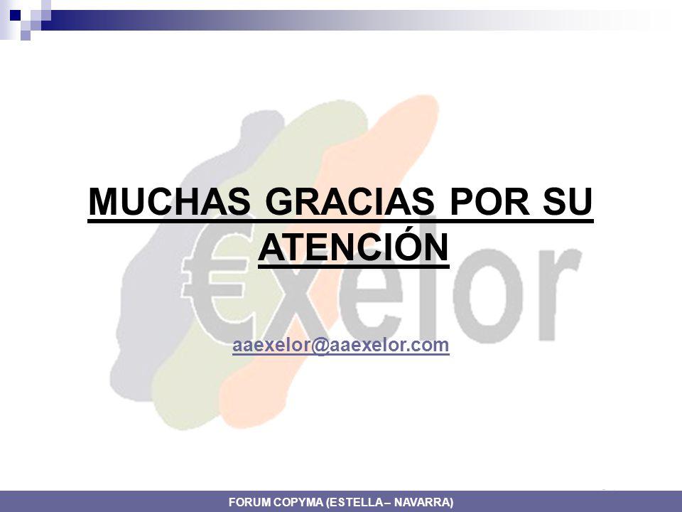 MUCHAS GRACIAS POR SU ATENCIÓN aaexelor@aaexelor.com FORUM COPYMA (ESTELLA – NAVARRA)