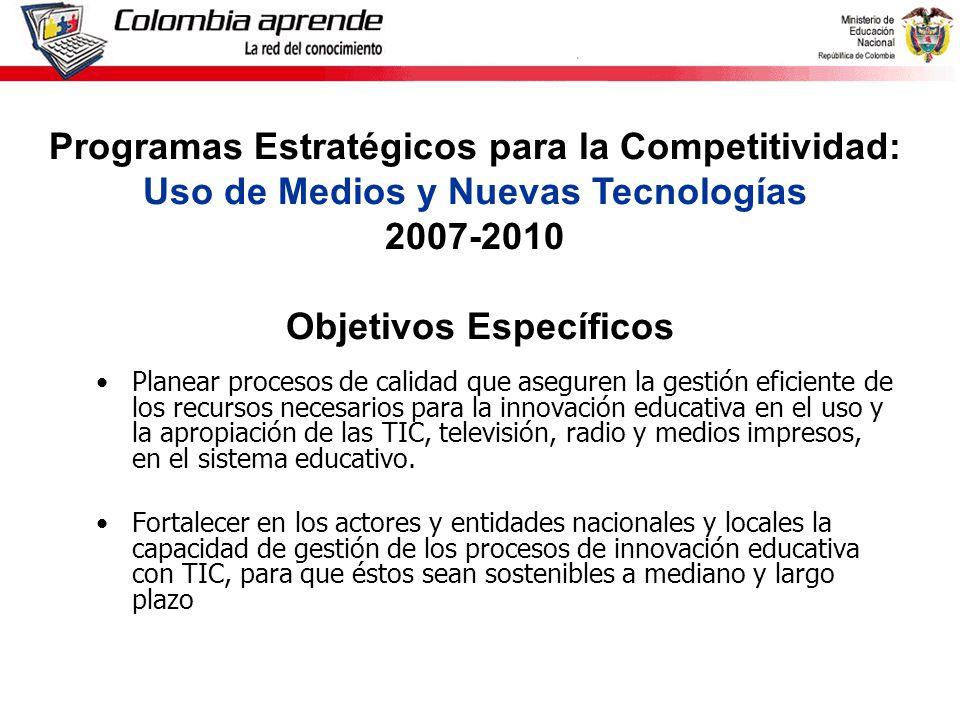 Ministerio de Educación Nacional República de Colombia Planear procesos de calidad que aseguren la gestión eficiente de los recursos necesarios para la innovación educativa en el uso y la apropiación de las TIC, televisión, radio y medios impresos, en el sistema educativo.