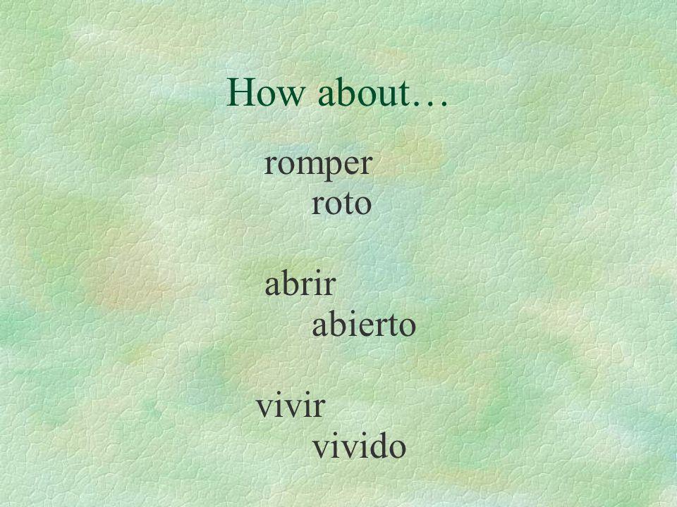 How about… romper roto abrir abierto vivir vivido