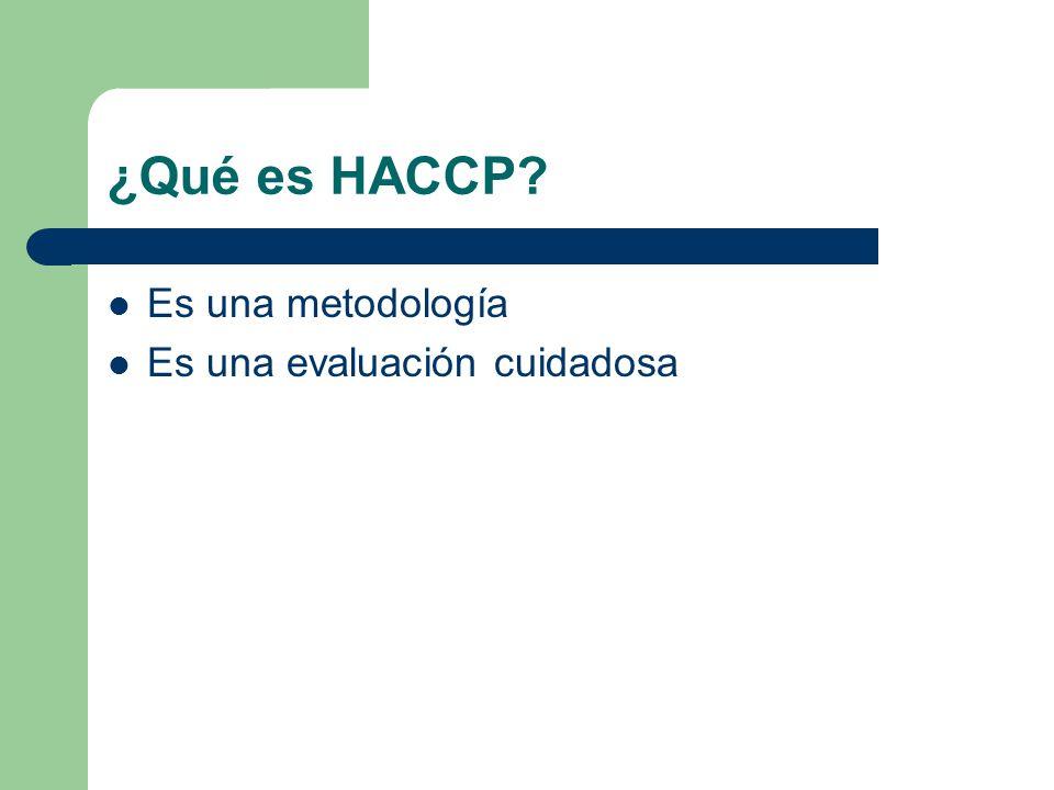 ¿Qué es HACCP? Es una metodología Es una evaluación cuidadosa