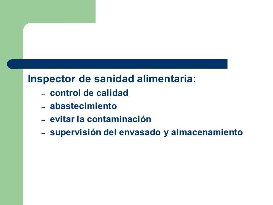 Inspector de sanidad alimentaria: – control de calidad – abastecimiento – evitar la contaminación – supervisión del envasado y almacenamiento