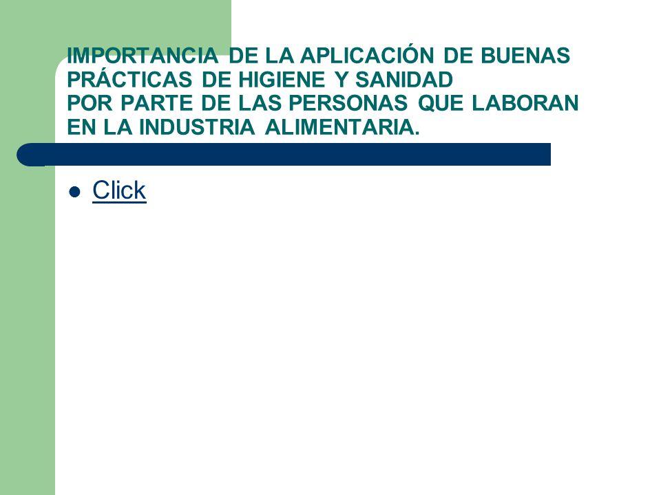 IMPORTANCIA DE LA APLICACIÓN DE BUENAS PRÁCTICAS DE HIGIENE Y SANIDAD POR PARTE DE LAS PERSONAS QUE LABORAN EN LA INDUSTRIA ALIMENTARIA. Click