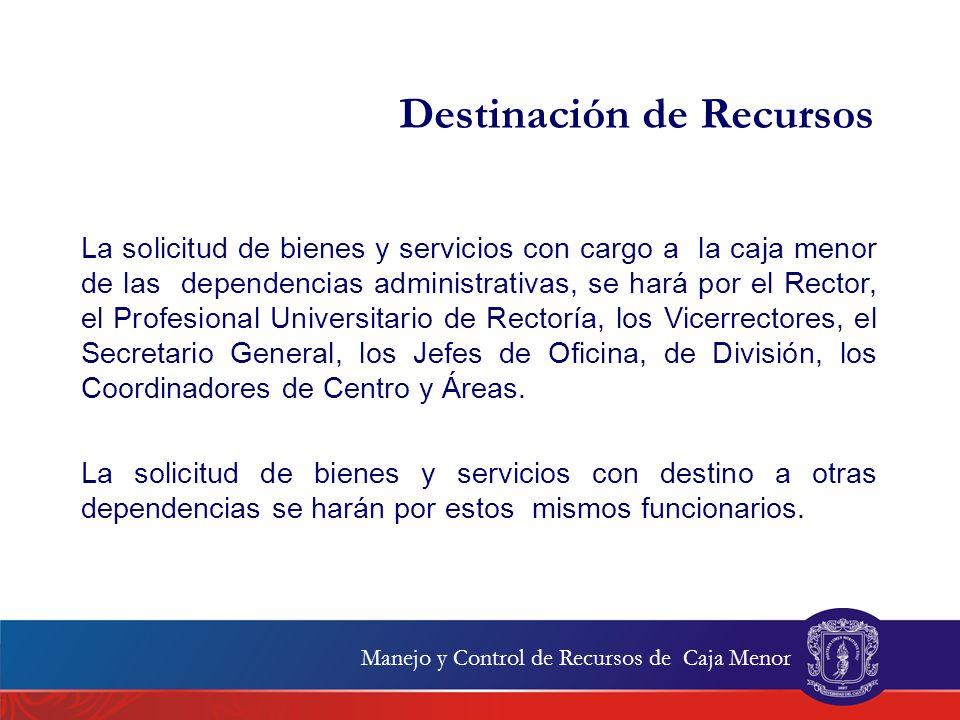 La solicitud de bienes y servicios con cargo a la caja menor de las dependencias administrativas, se hará por el Rector, el Profesional Universitario