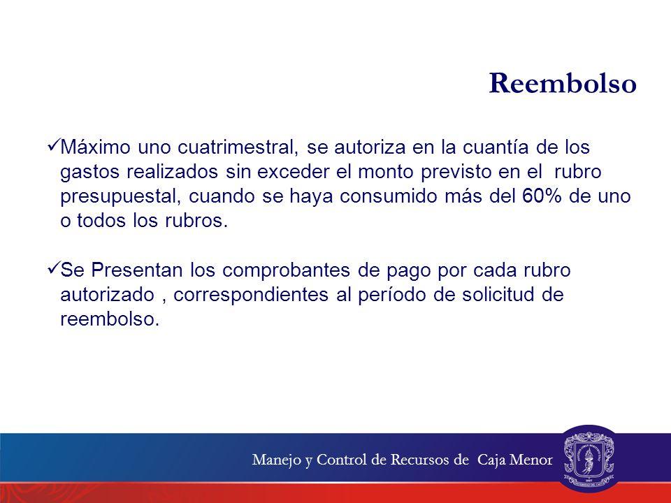 Reembolso Máximo uno cuatrimestral, se autoriza en la cuantía de los gastos realizados sin exceder el monto previsto en el rubro presupuestal, cuando