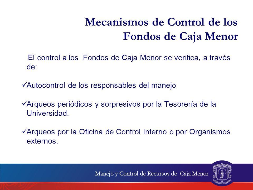 Mecanismos de Control de los Fondos de Caja Menor El control a los Fondos de Caja Menor se verifica, a través de: Autocontrol de los responsables del