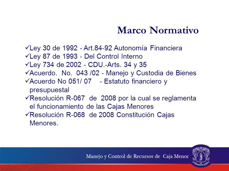 Marco Normativo Ley 30 de 1992 - Art.84-92 Autonomía Financiera Ley 87 de 1993 - Del Control Interno Ley 734 de 2002 - CDU.-Arts. 34 y 35 Acuerdo. No.