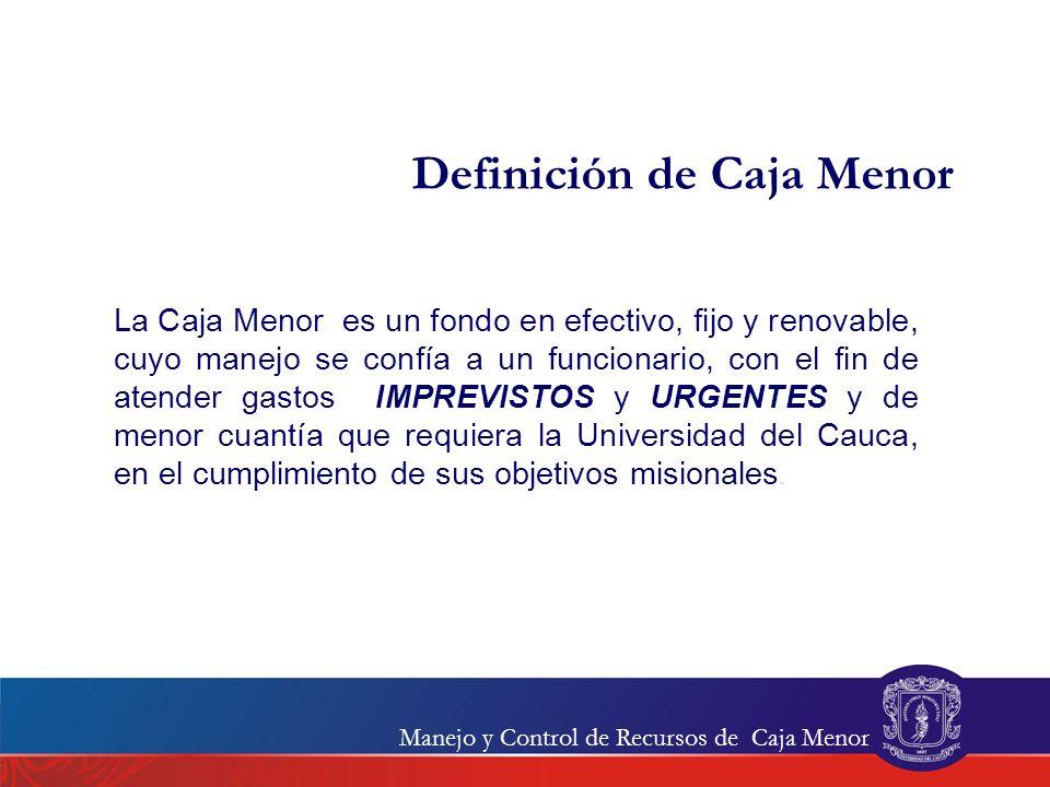 Definición de Caja Menor La Caja Menor es un fondo en efectivo, fijo y renovable, cuyo manejo se confía a un funcionario, con el fin de atender gastos