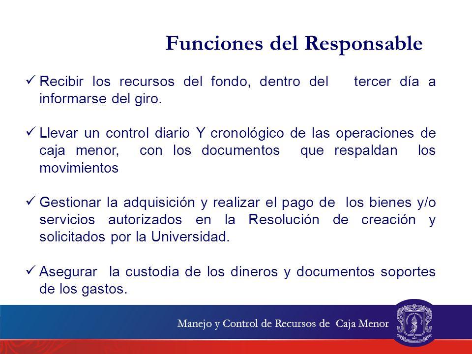 Manejo y Control de Recursos de Caja Menor Funciones del Responsable Reportar a la División Financiera, dentro del tercer día hábil del mes siguiente al pago, las facturas que registran IVA.