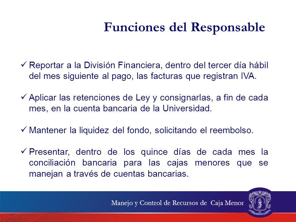 Manejo y Control de Recursos de Caja Menor Funciones del Responsable Reportar a la División Financiera, dentro del tercer día hábil del mes siguiente