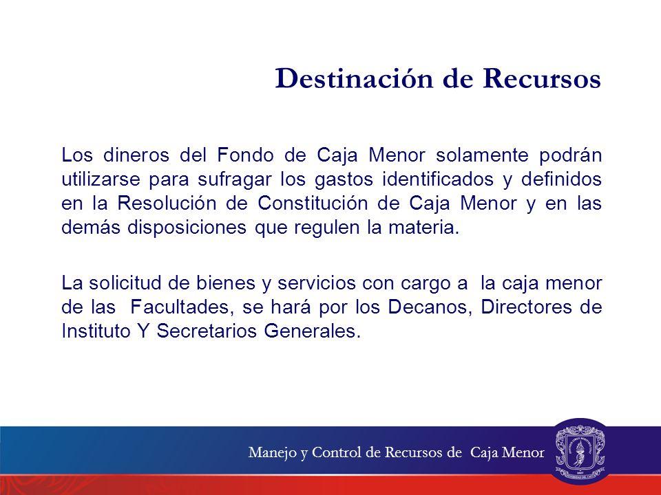 Destinación de Recursos Los dineros del Fondo de Caja Menor solamente podrán utilizarse para sufragar los gastos identificados y definidos en la Resol