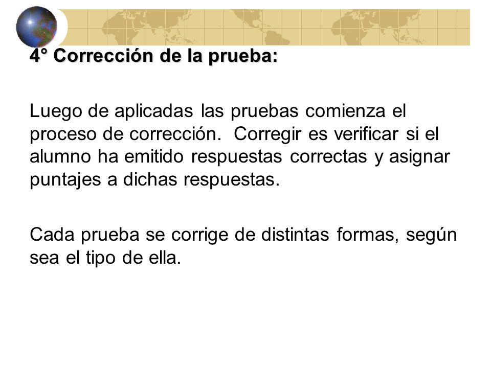 4° Corrección de la prueba: Luego de aplicadas las pruebas comienza el proceso de corrección.