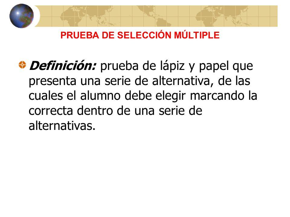 Definición: prueba de lápiz y papel que presenta una serie de alternativa, de las cuales el alumno debe elegir marcando la correcta dentro de una serie de alternativas.