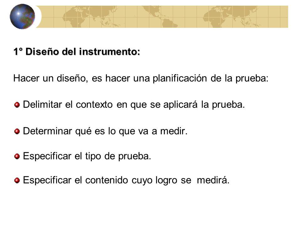 1° Diseño del instrumento: Hacer un diseño, es hacer una planificación de la prueba: Delimitar el contexto en que se aplicará la prueba.