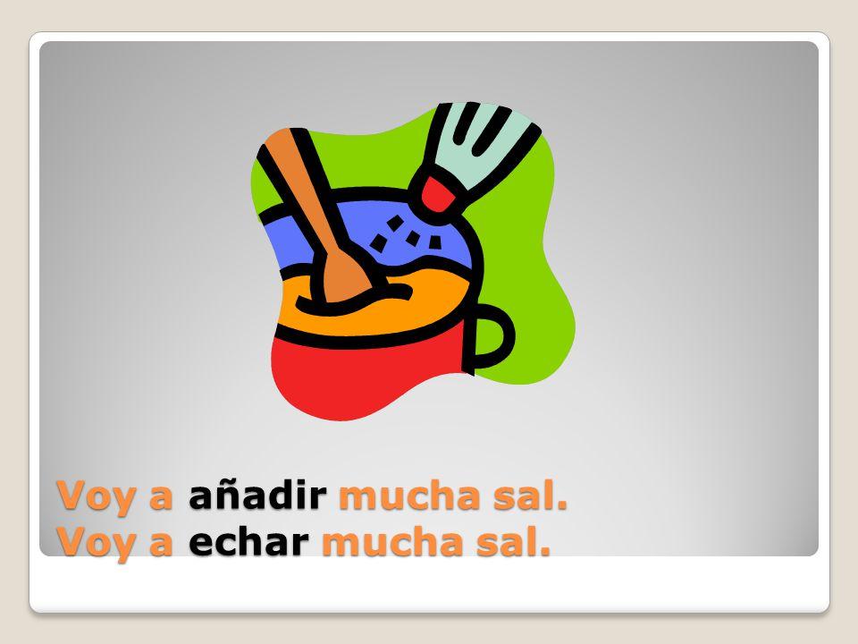 Voy a _____ mucha sal.