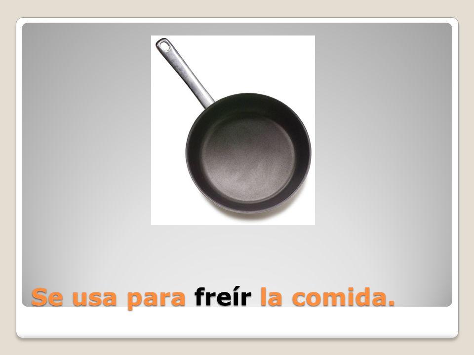 Se usa para ____ la comida.