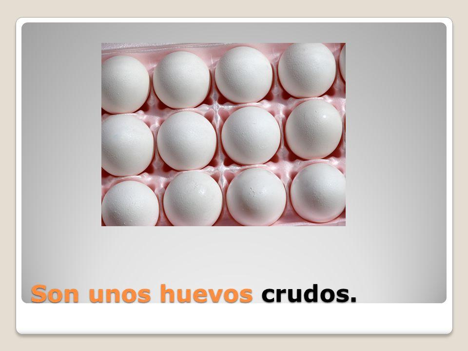 Son unos huevos _____.
