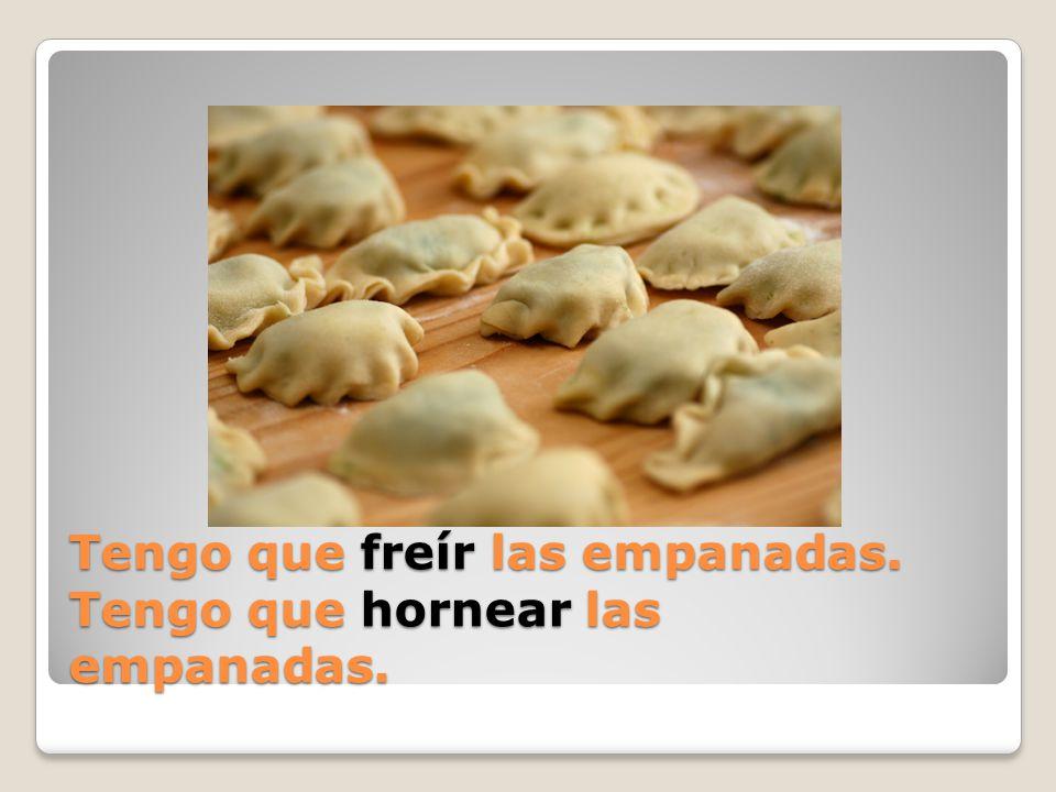 Tengo que ____ las empanadas.