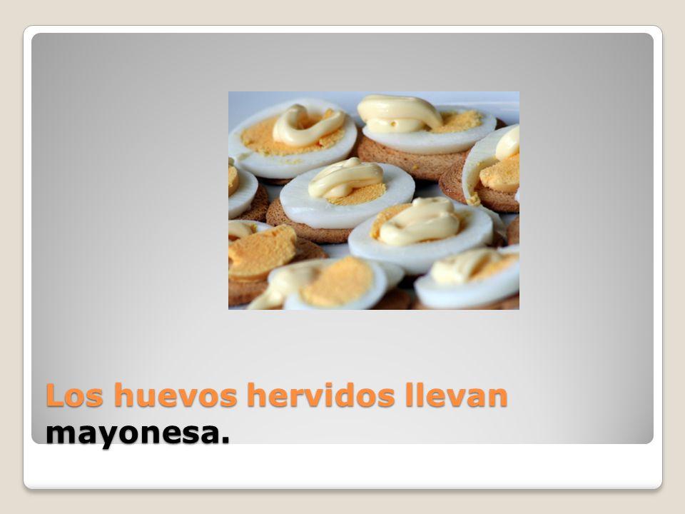 Los huevos hervidos llevan __.