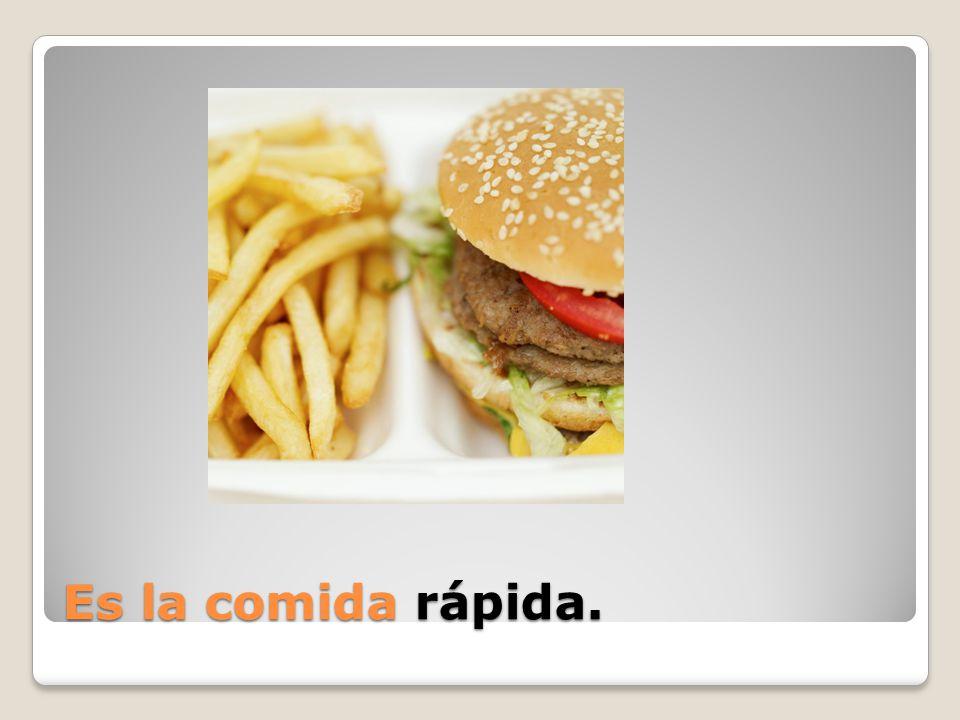 Es la comida rápida.