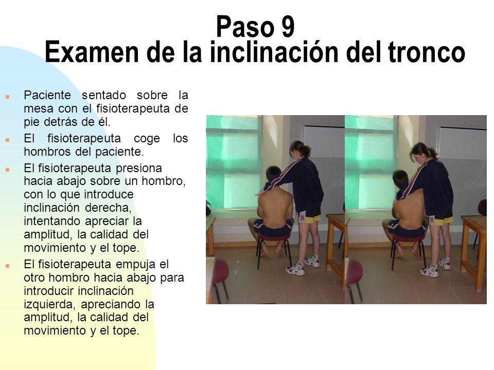 Paso 9 Examen de la inclinación del tronco n Paciente sentado sobre la mesa con el fisioterapeuta de pie detrás de él. n El fisioterapeuta coge los ho