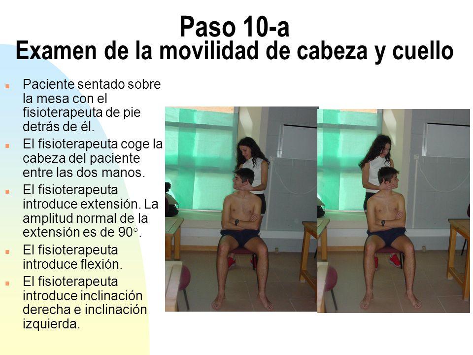 Paso 10-a Examen de la movilidad de cabeza y cuello n Paciente sentado sobre la mesa con el fisioterapeuta de pie detrás de él. n El fisioterapeuta co