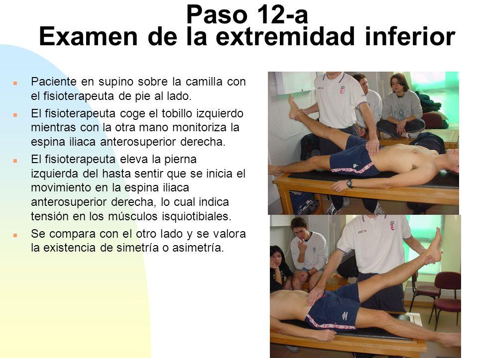 Paso 12-a Examen de la extremidad inferior n Paciente en supino sobre la camilla con el fisioterapeuta de pie al lado. n El fisioterapeuta coge el tob
