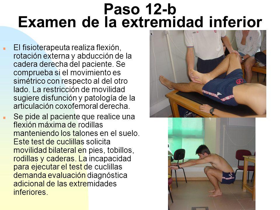 Paso 12-b Examen de la extremidad inferior n El fisioterapeuta realiza flexión, rotación externa y abducción de la cadera derecha del paciente. Se com