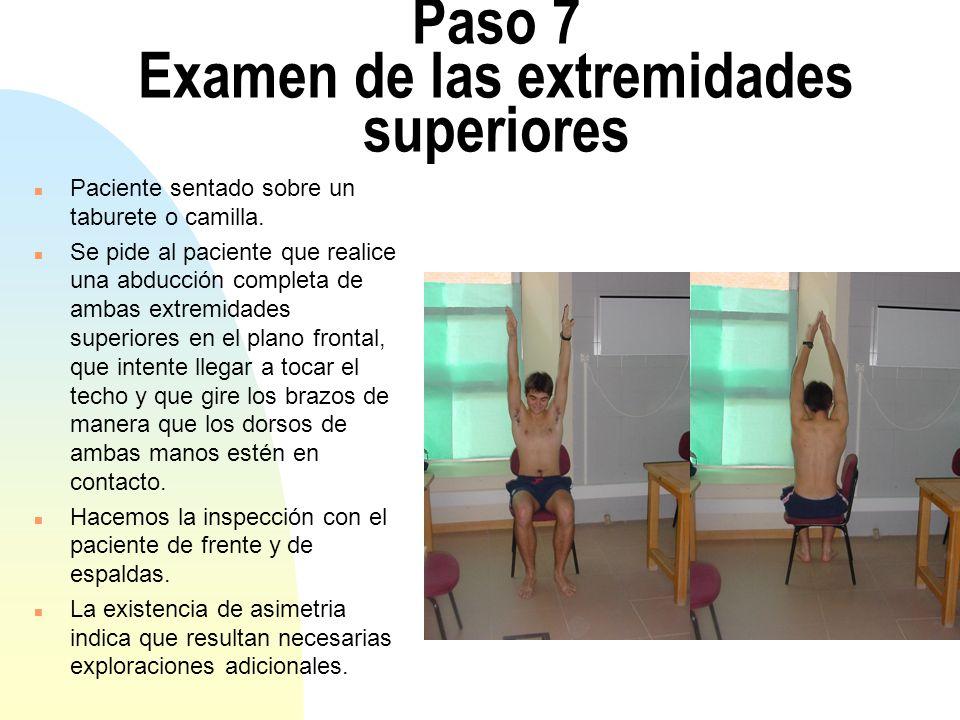 Paso 7 Examen de las extremidades superiores n Paciente sentado sobre un taburete o camilla. n Se pide al paciente que realice una abducción completa