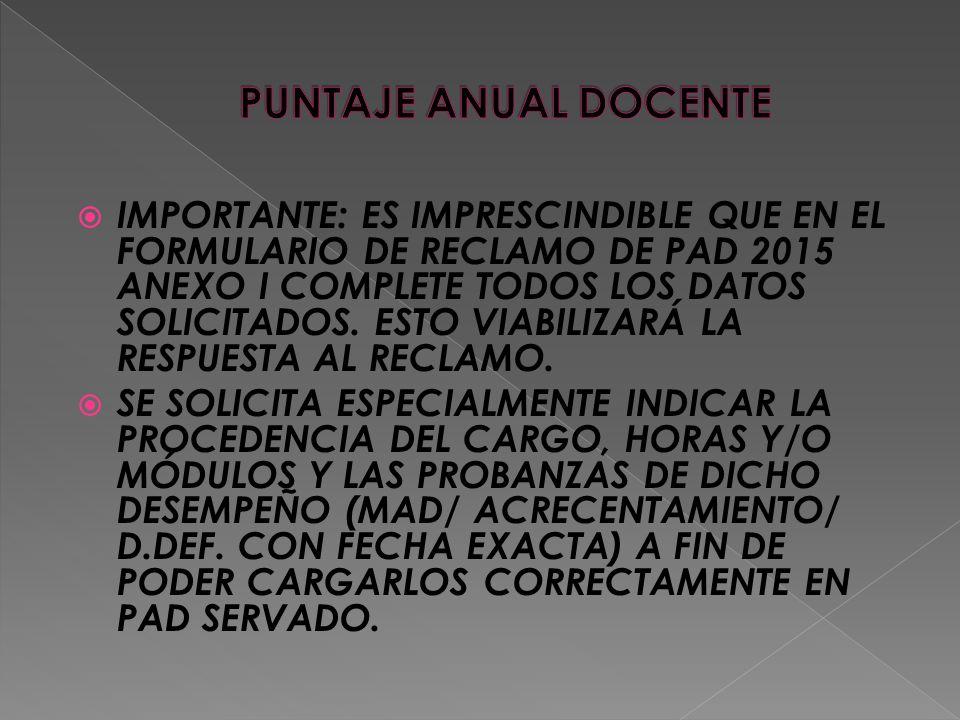  IMPORTANTE: ES IMPRESCINDIBLE QUE EN EL FORMULARIO DE RECLAMO DE PAD 2015 ANEXO I COMPLETE TODOS LOS DATOS SOLICITADOS.