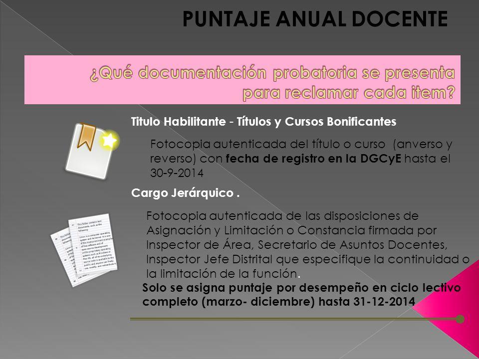 PUNTAJE ANUAL DOCENTE Fotocopia autenticada del título o curso (anverso y reverso) con fecha de registro en la DGCyE hasta el 30-9-2014 Titulo Habilitante - Títulos y Cursos Bonificantes Cargo Jerárquico.