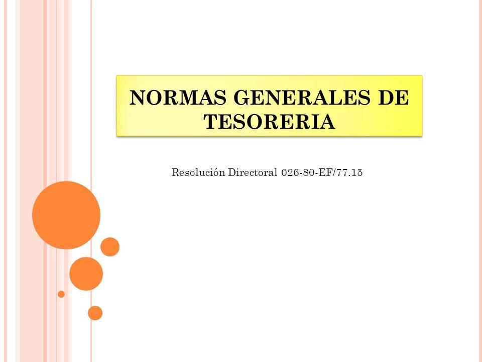 NORMAS GENERALES DE TESORERIA Resolución Directoral 026-80-EF/77.15