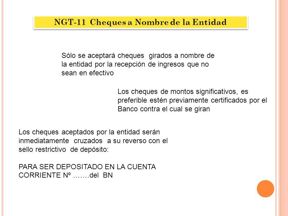 NGT-11 Cheques a Nombre de la Entidad Sólo se aceptará cheques girados a nombre de la entidad por la recepción de ingresos que no sean en efectivo Los