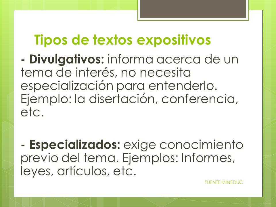 Tipos de textos expositivos - Divulgativos: informa acerca de un tema de interés, no necesita especialización para entenderlo.