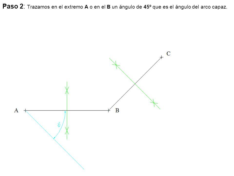 Paso 2: Trazamos en el extremo A o en el B un ángulo de 45º que es el ángulo del arco capaz.